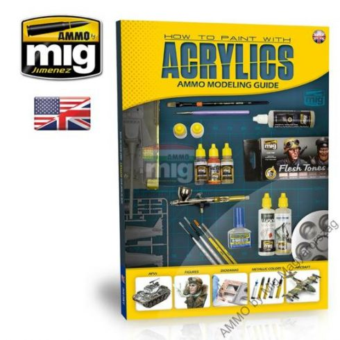 A.MIG-6040 MODELLING GUIDE: HOW TO PAINT WITH ACRYLICS (Angol nyelvű könyv)