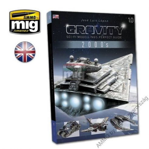 A.MIG-6110 GRAVITY 1.0 - SCI FI MODELLING PERFECT GUIDE (Angol nyelvű)